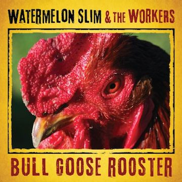 Watermelon-Slim-and-The-Workers--Bull-Goose-Rooster